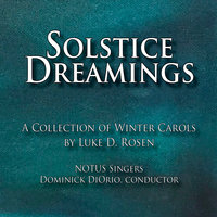 Solstice Dreamings: A Collection of Winter Carols by Luke D. Rosen — Notus Singers & Dominick Diorio