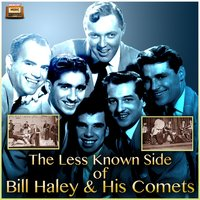 The Less Known Side of Bill Haley & His Comets — Bill Haley & The Comets