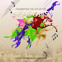 Celebrating the Joys of the Seasons — Living Water Music Ministry
