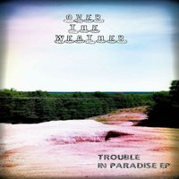 Trouble in Paradise - EP — Over the Weather