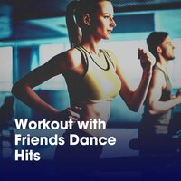 Workout with Friends Dance Hits — Gym Workout Music Series, Spinning Workout, Tabata Workout Song