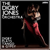 Digby Plays Tango & Gypsy — The Digby Jones Orchestra