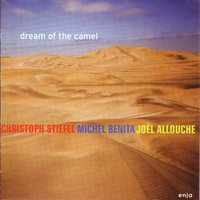 Dream of the Camel — Christoph Stiefel, Michel Benita, Joël Allouche, Christoph Stiefel, Joel Allouche, Michel Benita & Christoph Stiefel