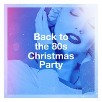 Back to the 80S Christmas Party — Christmas Party Band, 80s Greatest Hits, Hits of the 80's