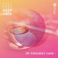 Feel Deep Vibes of Chillout Cafe — сборник