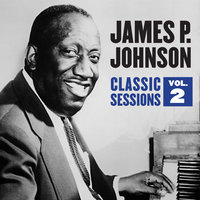 Classic Sessions Vol. 2 — James P. Johnson