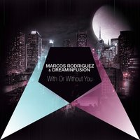 With or Without You — Marcos Rodriguez, Dreaminfusion, Marcos Rodriguez|Dreaminfusion