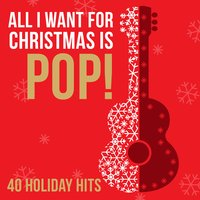 All I Want for Christmas Is Pop! - 40 Holiday Hits — сборник
