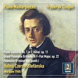 Piano Masterpieces: Chopin – Piano Concerto No. 1 in E Minor, Op. 11 & Polonaises — Halina Czerny-Stefańska, Warsaw National Philharmonic Orchestra, Witold Rowicki, Фредерик Шопен