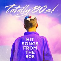Totally 80s! - Hit Songs from the 80s — 80s Pop Stars, 80s Greatest Hits, Hits of the 80's