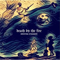 Death by the Fire — Kristina Stazaker