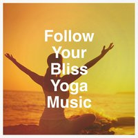 Follow Your Bliss Yoga Music — The Yoga Mantra and Chant Music Project, Kundalini Yoga Music, Tantra Yoga Masters