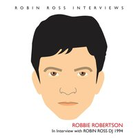 Interview with Robin Ross 1994 — Robbie Robertson