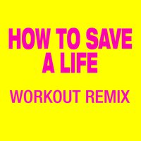 How To Save A Life — Workout Remix Factory