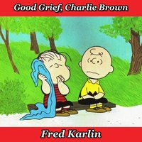 Good Grief, Charlie Brown: Introducing Charlie Brown and Lucy / Bugs and Birds / Political Cartoons / Playthings / Snowflakes and Stars / Just Peanuts — Fred Karlin, Arthur Siegel, Kaye Ballard