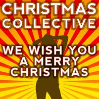 We Wish You a Merry Christmas — Christmas Collective