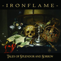 Tales of Splendor and Sorrow — IRONFLAME