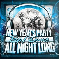 New Year's Party All Night Long (Pop & Dance) — Ultimate Dance Hits, Pop Tracks, Dancefloor Hits 2015