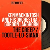 The Creep / Tootle-Lo-Siana — Ken Mackintosh and His Orchestra, Gordon Langhorn