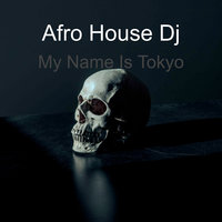 My Name Is Tokyo — Afro House Dj