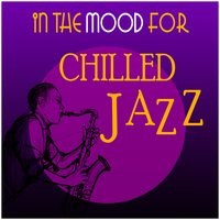 In the Mood for Chilled Jazz — сборник