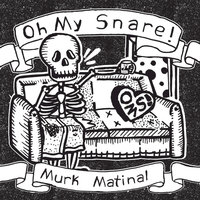Murk Matinal — Oh My Snare!