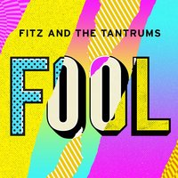 Fool — Fitz and The Tantrums