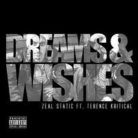 Dreams & Wishes — Terence Kritical, Zeal Static