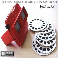 Scenes from the Movie in My Head — Phil Walsh