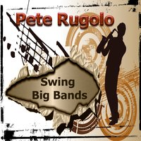 Swing Big Bands, Pete Rugolo — Pete Rugolo, Pete Rugolo and His Orchestra