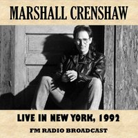 Live in New York, 1992 (Fm Radio Broadcast) — Marshall Crenshaw
