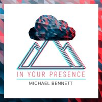In Your Presence - EP — Michael Bennett