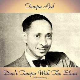 Don't Tampa With The Blues — Tampa Red