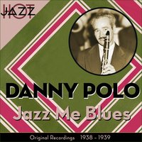 Jazz Me Blues — Danny Polo & His Swing Stars