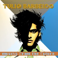 Musiks from the Future — Tulio Barbeido