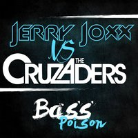 Bass Poison (Jerry Joxx vs. The Cruzaders) — The Cruzaders, Jerry Joxx, Jerry Joxx|The Cruzaders
