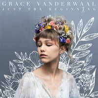 Just The Beginning — Grace VanderWaal
