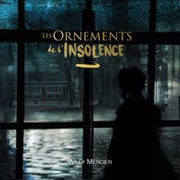 Les ornements de l'insolence — Willy Mercier