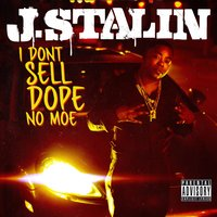 I Don't Sell Dope No Moe — J. Stalin