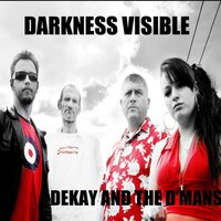 Darkness Visible — Dekay, The D'Mans