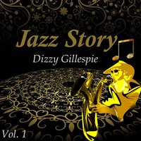 Jazz Story, Dizzy Gillespie Vol. 1 — Dizzy Gillespie and his Orchestra
