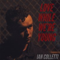Love While We're Young — Ian Colletti
