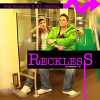 Reckless — Fred Henderson, MC Decibella, Fred Henderson ft. MC Decibella