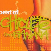 Best Of — Chiclete Com Banana