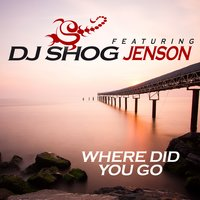 Where Did You Go — DJ Shog feat. Jenson
