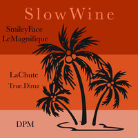Slow Wine — DPM, Smileyface, True.Dimz, LeMagnifique, LaChute