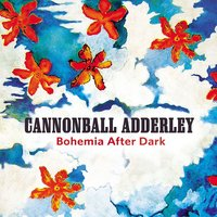 Bohemia After Dark — Cannonball Adderley, Kenny Clarke, Horace Silver, Donald Byrd, Nat Adderley, Jerome Richardson