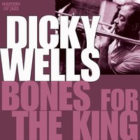 Bones For The King — Dicky Wells