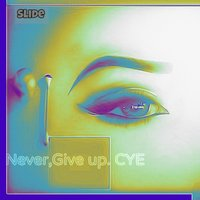 Never, Give Up: C Y E — Slide