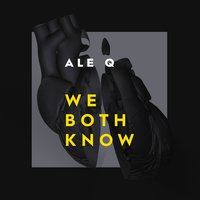 We Both Know — Ale Q